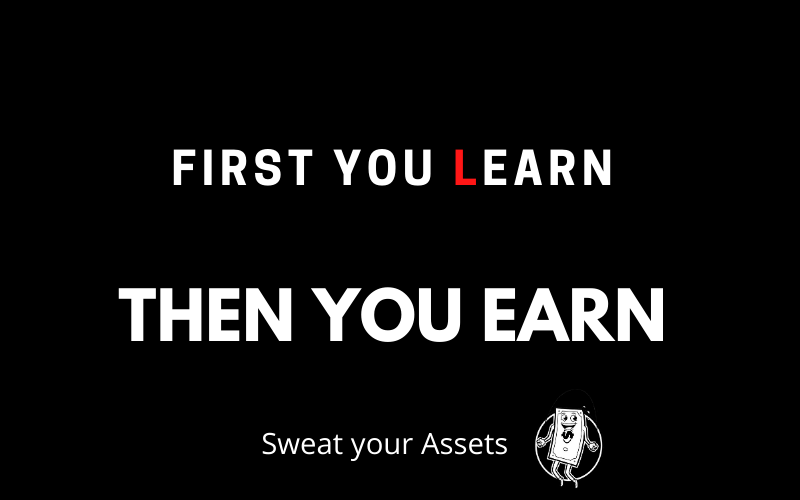 First you Learn, then you Earn