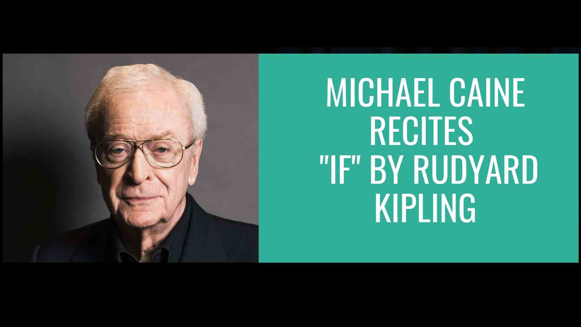 Michael Caine Recites IF by Kipling_Sweat Your Assets