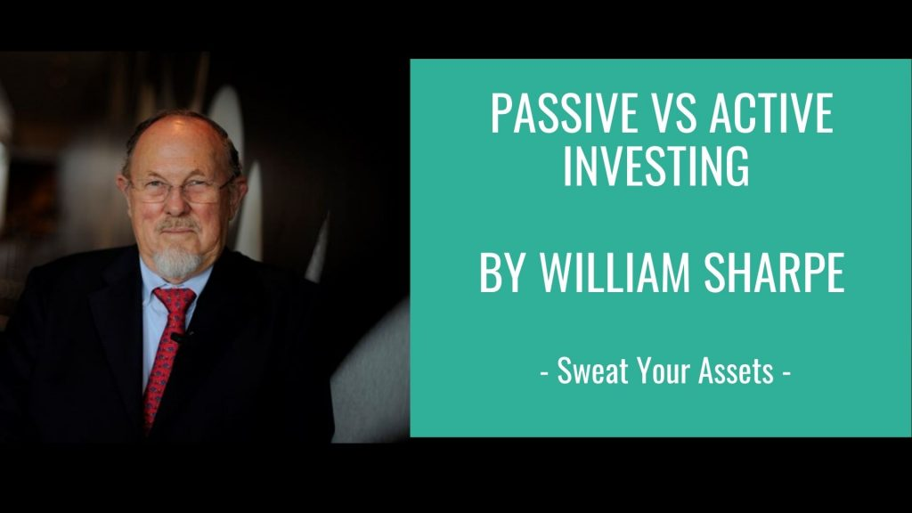 William Sharpe_Active_vs_passive_investing_Sweat_Your_assets